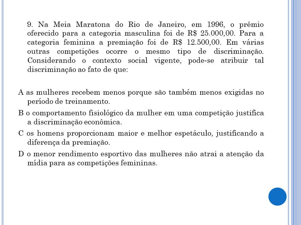9. Na Meia Maratona do Rio de Janeiro, em 1996, o prêmio oferecido para a categoria masculina foi de R$ 25.000,00. Para a categoria feminina a premiaç
