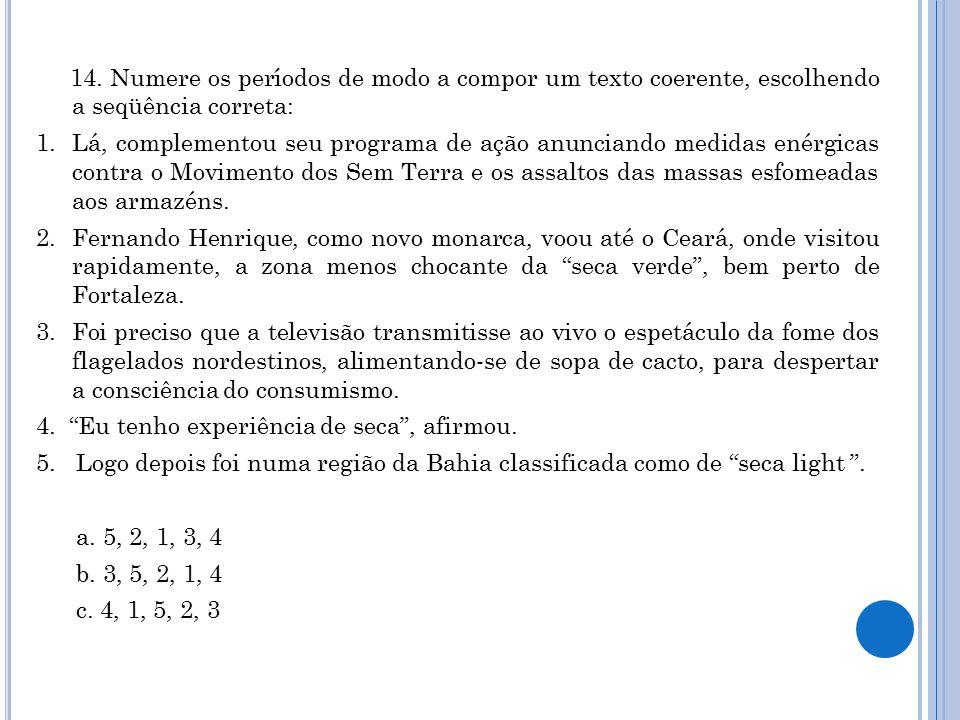 14. Numere os períodos de modo a compor um texto coerente, escolhendo a seqüência correta: 1. Lá, complementou seu programa de ação anunciando medidas