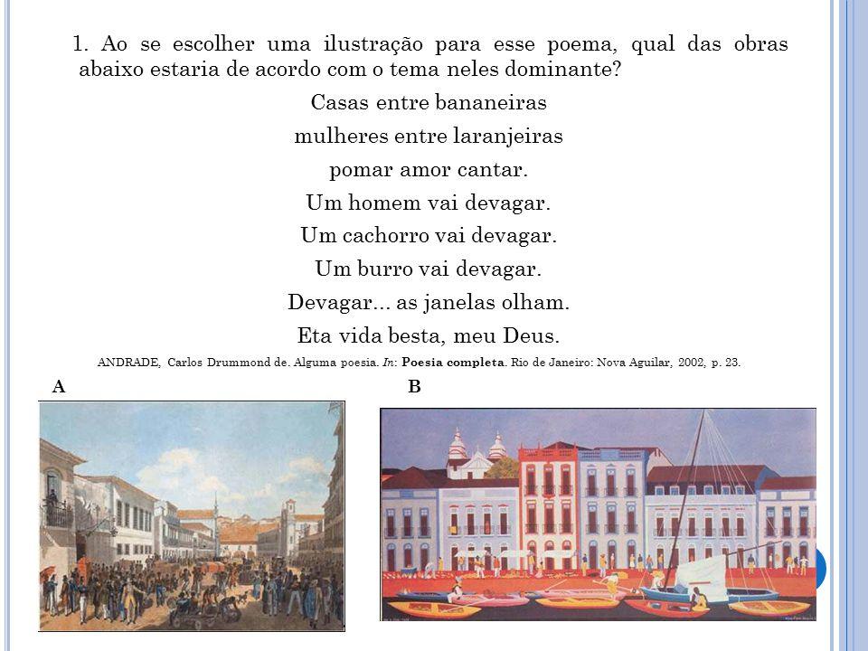 1. Ao se escolher uma ilustração para esse poema, qual das obras abaixo estaria de acordo com o tema neles dominante? Casas entre bananeiras mulheres