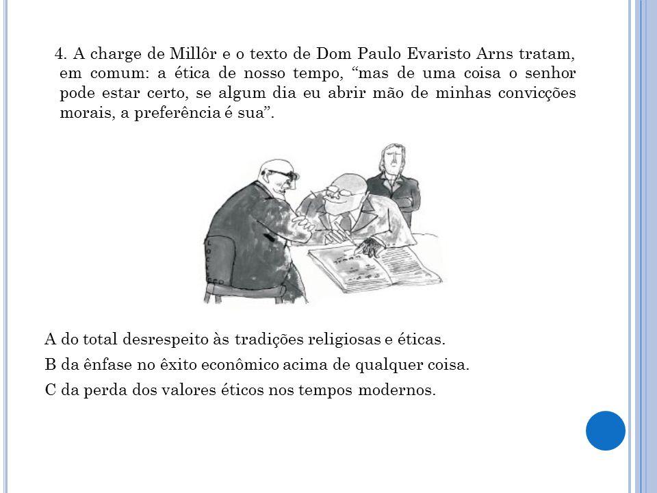 """4. A charge de Millôr e o texto de Dom Paulo Evaristo Arns tratam, em comum: a ética de nosso tempo, """"mas de uma coisa o senhor pode estar certo, se a"""
