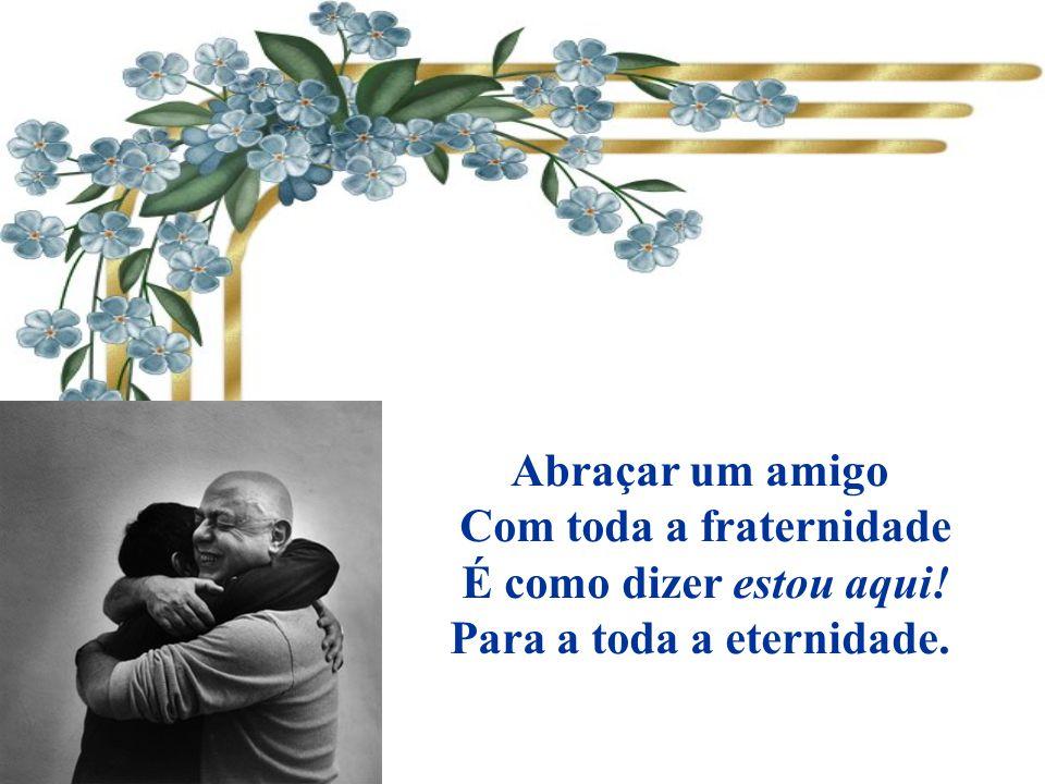 Abraçar uma criança É transmitir-lhe carinho, É dizer-lhe com os braços Que nunca estará sozinho.