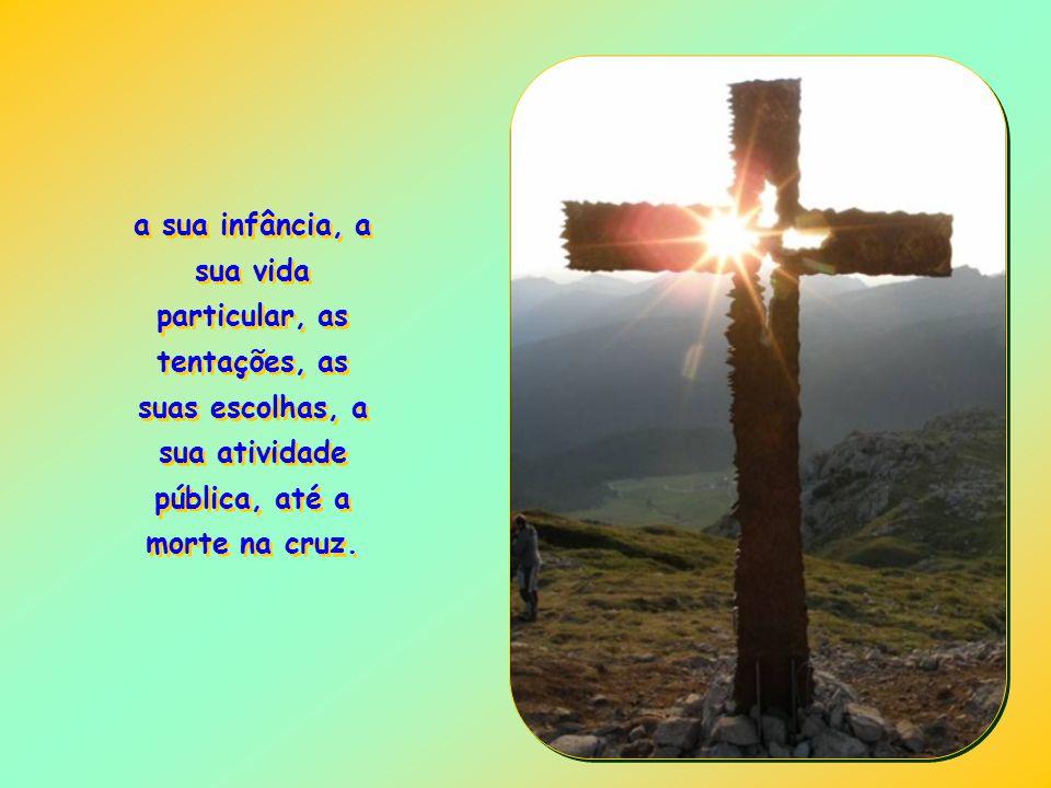 a sua infância, a sua vida particular, as tentações, as suas escolhas, a sua atividade pública, até a morte na cruz.