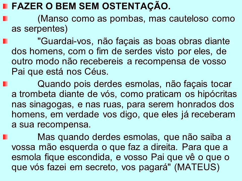 FAZER O BEM SEM OSTENTAÇÃO. (Manso como as pombas, mas cauteloso como as serpentes) (Manso como as pombas, mas cauteloso como as serpentes)