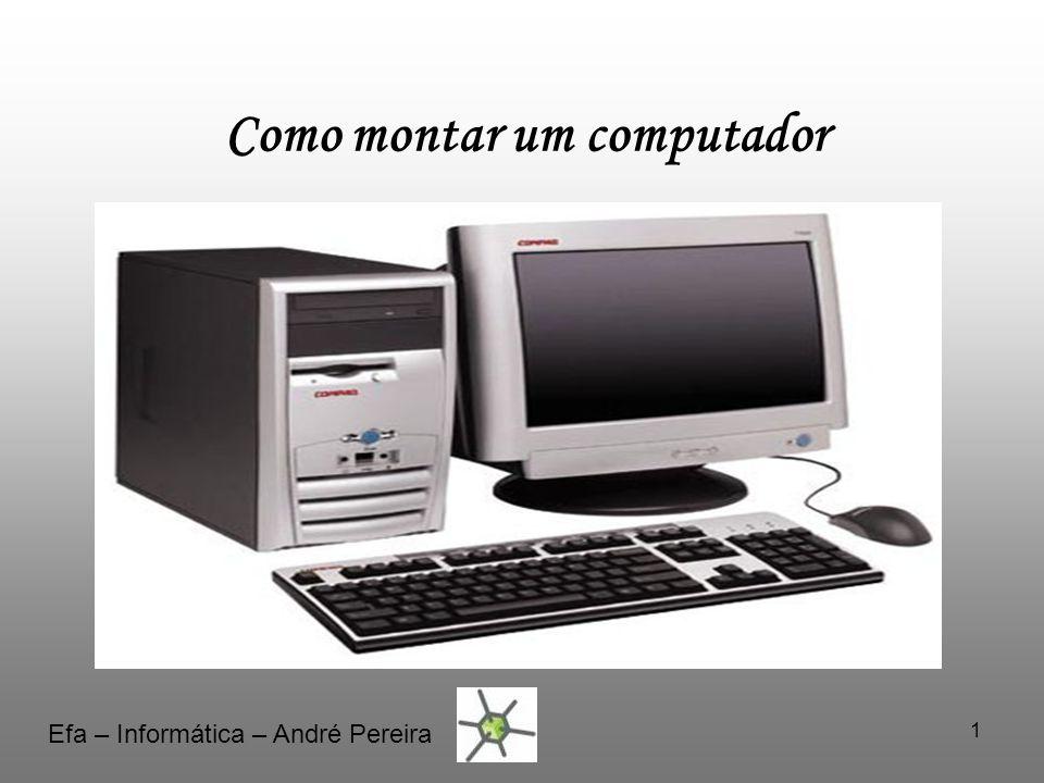 1 Como montar um computador Efa – Informática – André Pereira