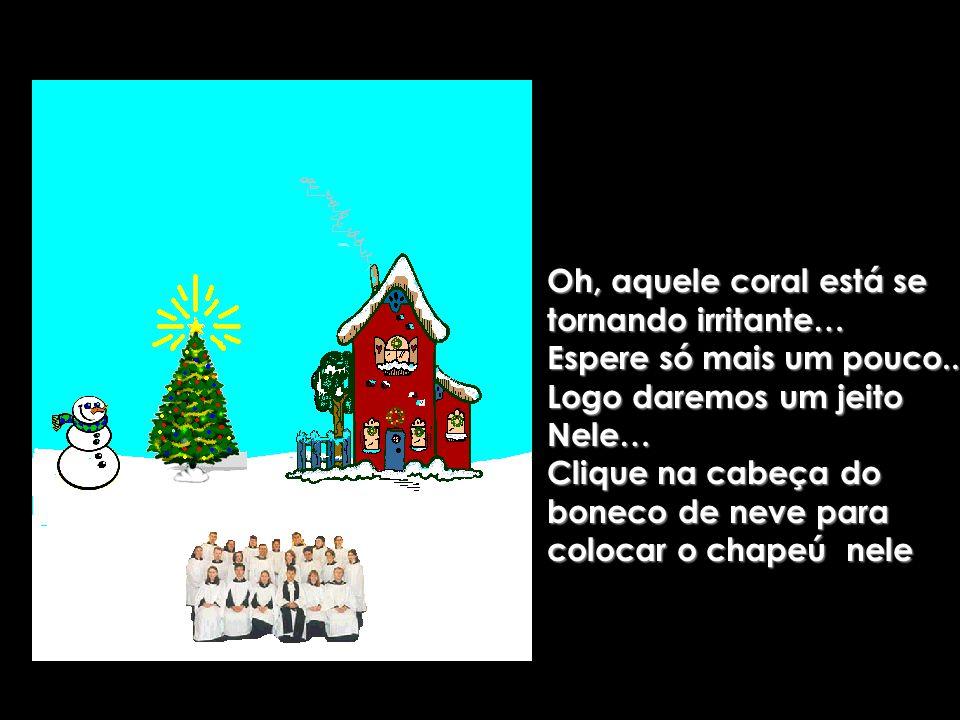 Que lindo! Agora clique na chaminé da casa assim, poderemos acender o nosso fogo do do Natal! Afinal,não poderemos assar nossas castanhas sem o fogo…