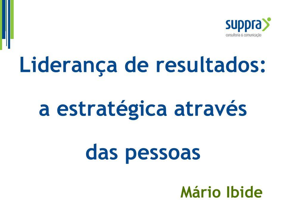 Liderança de resultados: a estratégica através das pessoas Mário Ibide