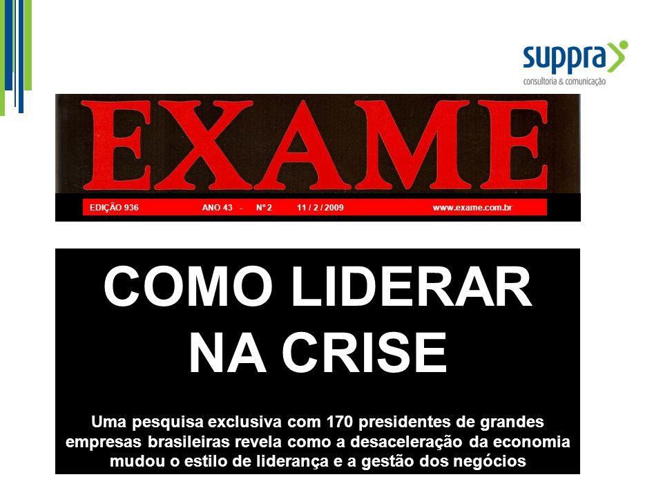 COMO LIDERAR NA CRISE Uma pesquisa exclusiva com 170 presidentes de grandes empresas brasileiras revela como a desaceleração da economia mudou o estil