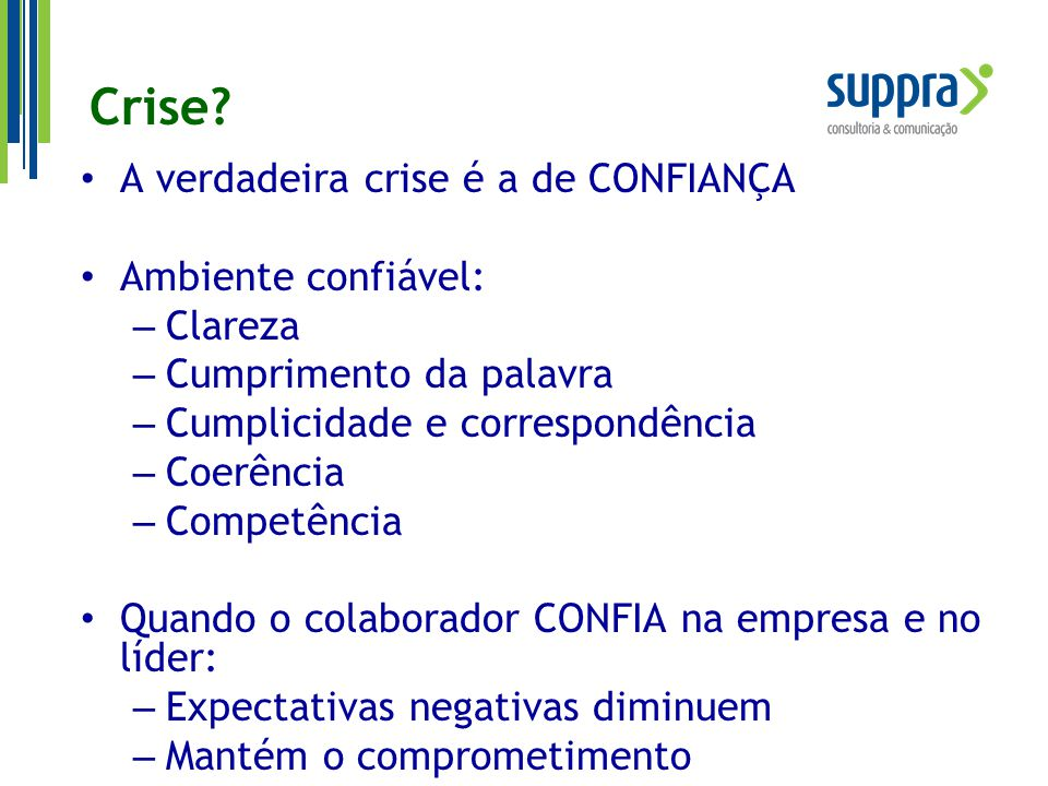 Crise? A verdadeira crise é a de CONFIANÇA Ambiente confiável: – Clareza – Cumprimento da palavra – Cumplicidade e correspondência – Coerência – Compe