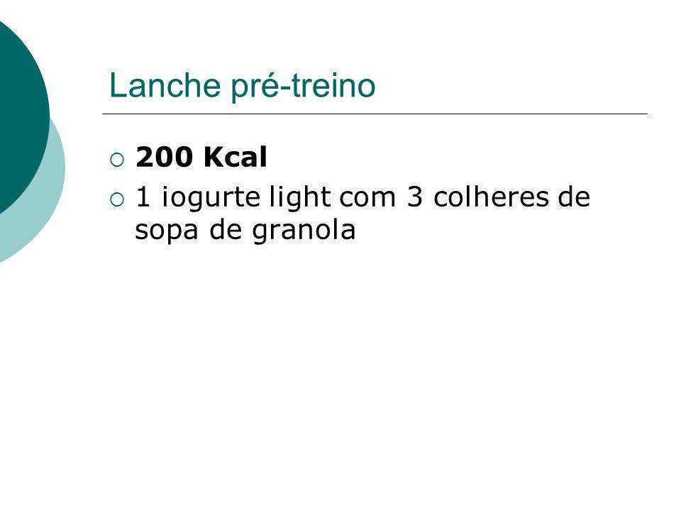 Lanche pré-treino  200 Kcal  1 iogurte light com 3 colheres de sopa de granola