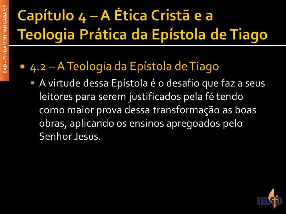 IBAD – PINDAMONHANGABA/SP  4.2 – A Teologia da Epístola de Tiago  A virtude dessa Epístola é o desafio que faz a seus leitores para serem justificad