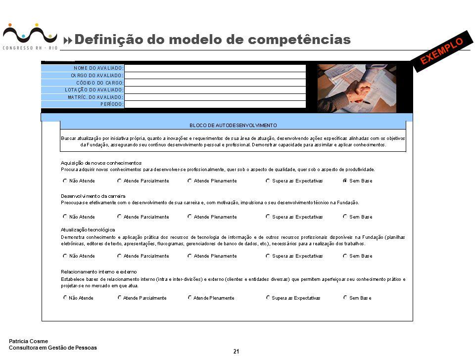 21 Patricia Cosme Consultora em Gestão de Pessoas  Definição do modelo de competências EXEMPLO