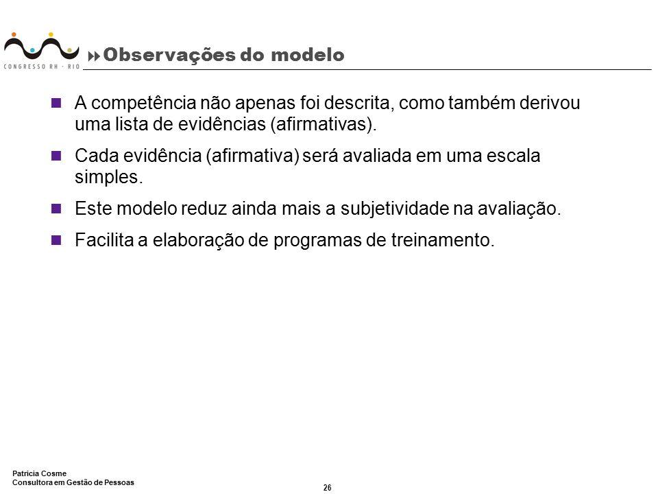 26 Patricia Cosme Consultora em Gestão de Pessoas  Observações do modelo A competência não apenas foi descrita, como também derivou uma lista de evid