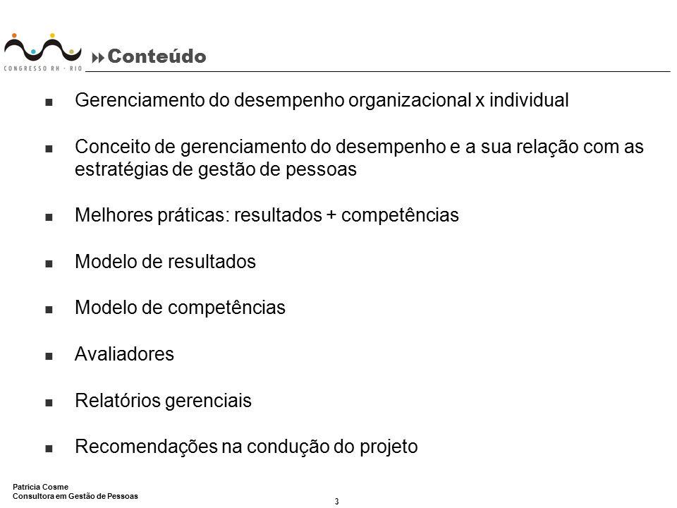 14 Patricia Cosme Consultora em Gestão de Pessoas  Conceito de resultados –Salário fixo –PLR –Bônus –Plano de ações –Variável da força de vendas –Estratégicos: market share, satisfação do cliente etc.