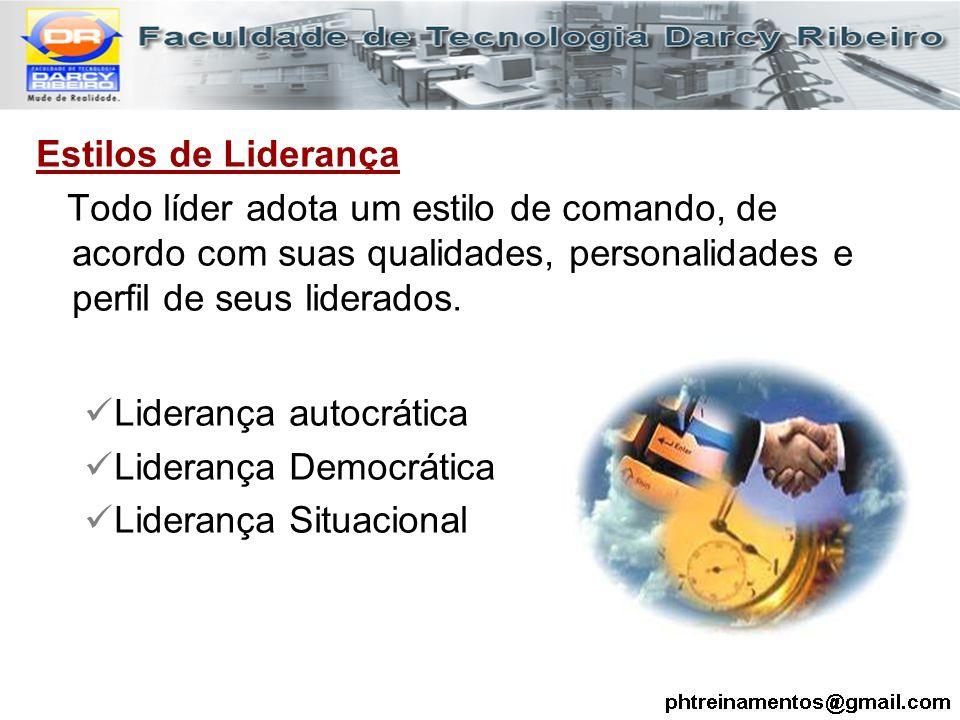 Estilos de Liderança Todo líder adota um estilo de comando, de acordo com suas qualidades, personalidades e perfil de seus liderados. Liderança autocr