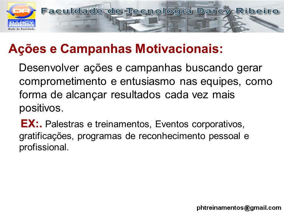 Ações e Campanhas Motivacionais: Desenvolver ações e campanhas buscando gerar comprometimento e entusiasmo nas equipes, como forma de alcançar resulta