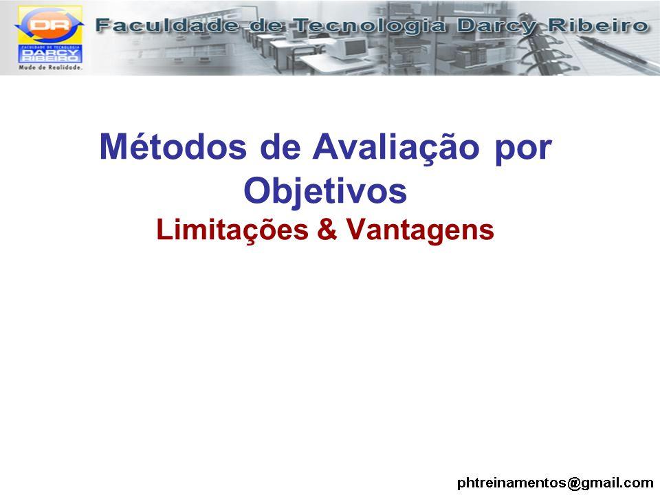 Métodos de Avaliação por Objetivos Limitações & Vantagens