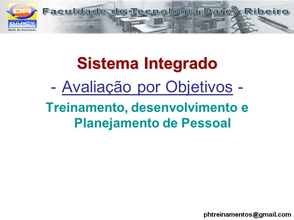 Sistema Integrado -Avaliação por Objetivos - Treinamento, desenvolvimento e Planejamento de Pessoal