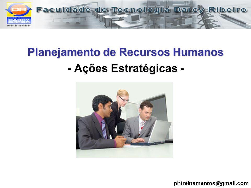 Planejamento de Recursos Humanos - Ações Estratégicas -