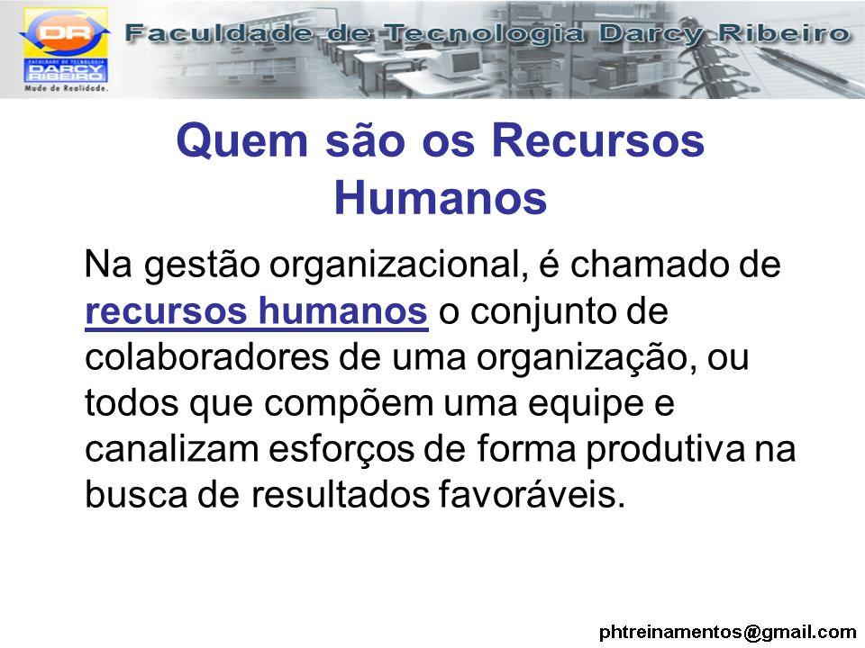 Quem são os Recursos Humanos Na gestão organizacional, é chamado de recursos humanos o conjunto de colaboradores de uma organização, ou todos que comp