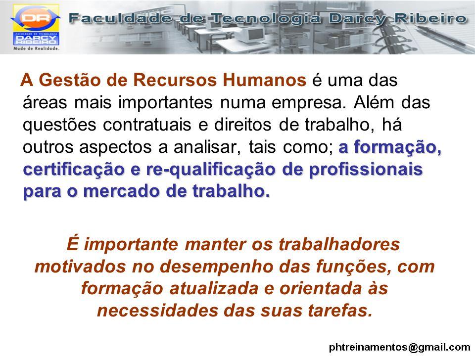 a formação, certificação e re-qualificação de profissionais para o mercado de trabalho. A Gestão de Recursos Humanos é uma das áreas mais importantes