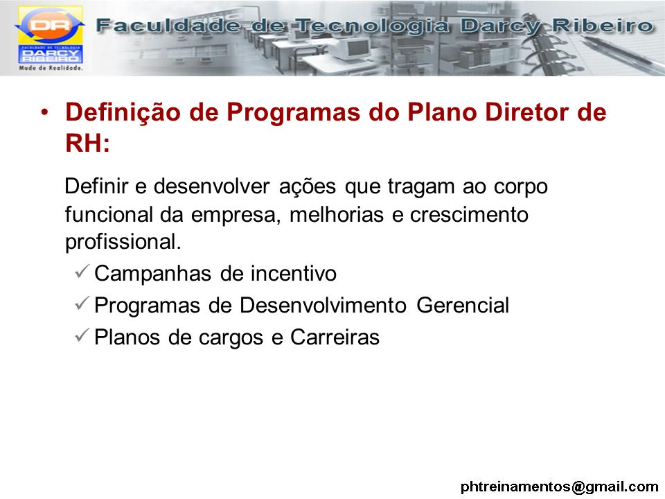 Definição de Programas do Plano Diretor de RH: Definir e desenvolver ações que tragam ao corpo funcional da empresa, melhorias e crescimento profissio