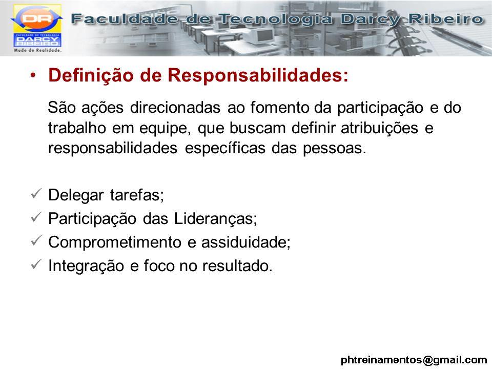 Definição de Responsabilidades: São ações direcionadas ao fomento da participação e do trabalho em equipe, que buscam definir atribuições e responsabi