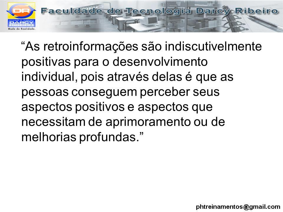 """""""As retroinformações são indiscutivelmente positivas para o desenvolvimento individual, pois através delas é que as pessoas conseguem perceber seus as"""