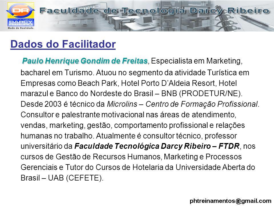 Dados do Facilitador Paulo Henrique Gondim de Freitas Paulo Henrique Gondim de Freitas, Especialista em Marketing, bacharel em Turismo. Atuou no segme