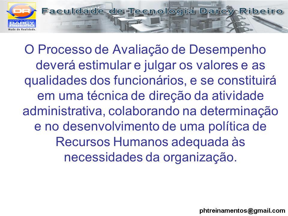 O Processo de Avaliação de Desempenho deverá estimular e julgar os valores e as qualidades dos funcionários, e se constituirá em uma técnica de direçã