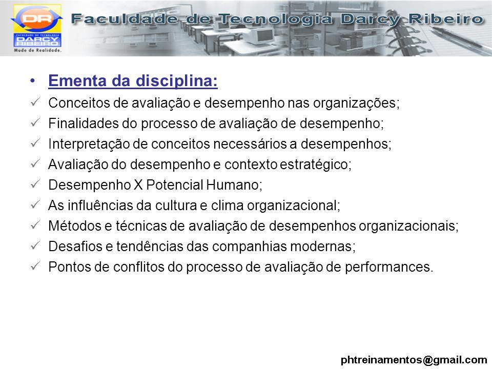 Ementa da disciplina: Conceitos de avaliação e desempenho nas organizações; Finalidades do processo de avaliação de desempenho; Interpretação de conce