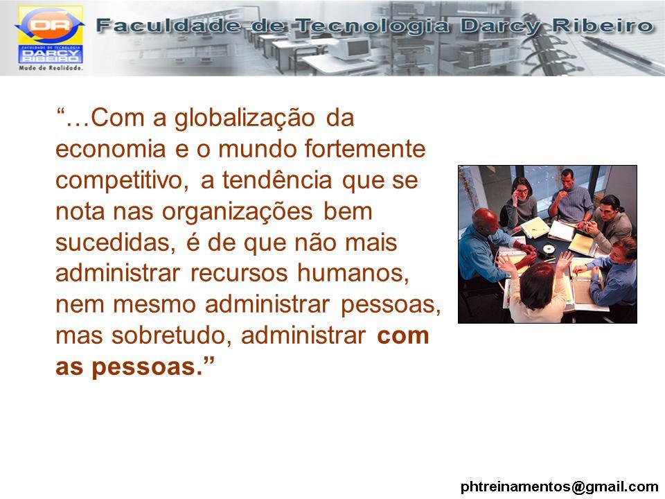 """""""…Com a globalização da economia e o mundo fortemente competitivo, a tendência que se nota nas organizações bem sucedidas, é de que não mais administr"""