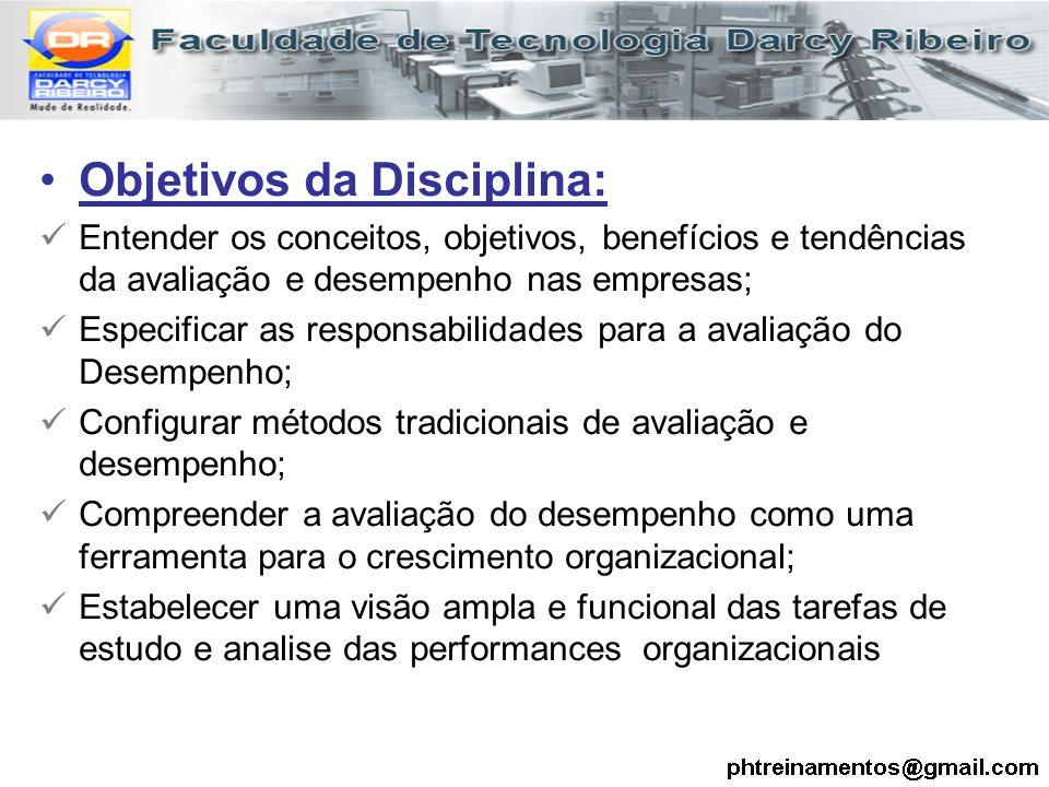 Objetivos da Disciplina: Entender os conceitos, objetivos, benefícios e tendências da avaliação e desempenho nas empresas; Especificar as responsabili