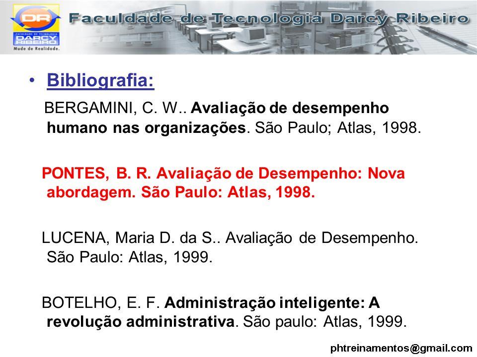 Bibliografia: BERGAMINI, C. W.. Avaliação de desempenho humano nas organizações. São Paulo; Atlas, 1998. PONTES, B. R. Avaliação de Desempenho: Nova a