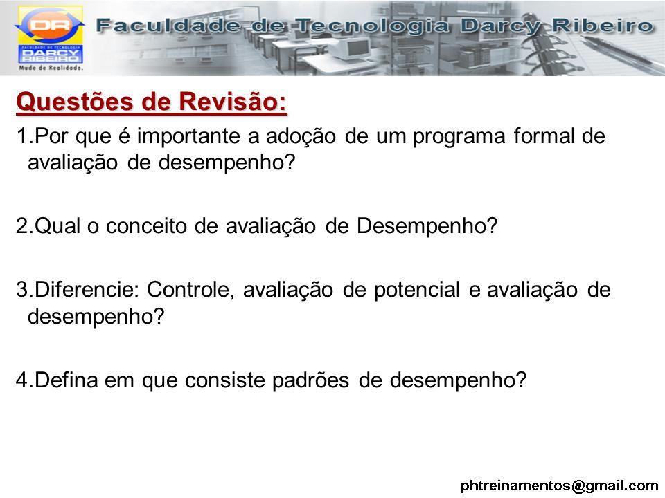 Questões de Revisão: 1.Por que é importante a adoção de um programa formal de avaliação de desempenho? 2.Qual o conceito de avaliação de Desempenho? 3