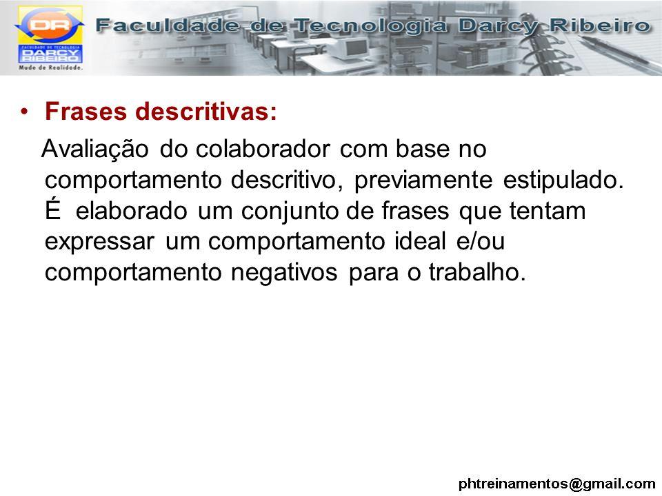 Frases descritivas: Avaliação do colaborador com base no comportamento descritivo, previamente estipulado. É elaborado um conjunto de frases que tenta