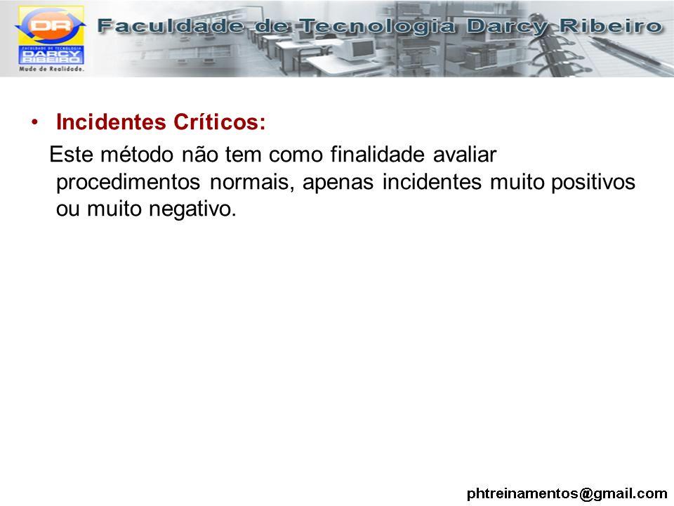 Incidentes Críticos: Este método não tem como finalidade avaliar procedimentos normais, apenas incidentes muito positivos ou muito negativo.