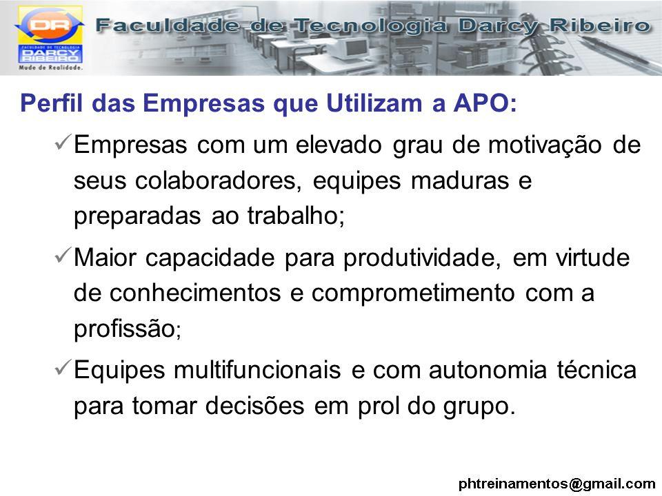Perfil das Empresas que Utilizam a APO: Empresas com um elevado grau de motivação de seus colaboradores, equipes maduras e preparadas ao trabalho; Mai