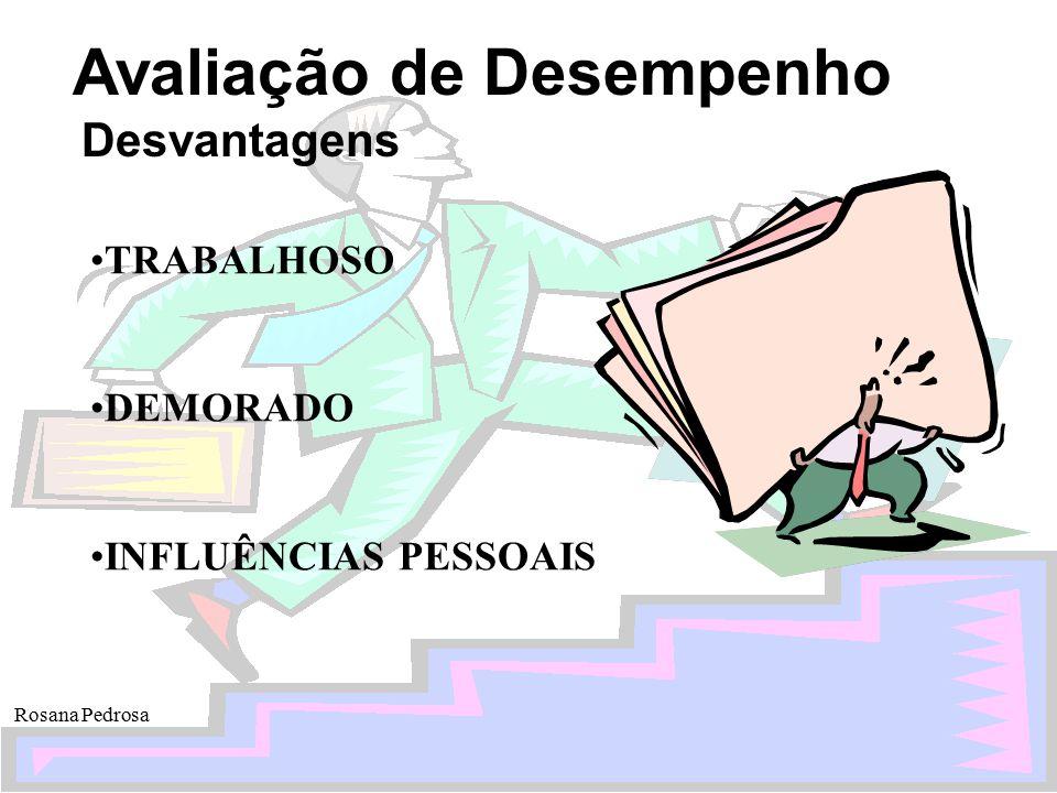 Avaliação de Desempenho Rosana Pedrosa Desvantagens TRABALHOSO DEMORADO INFLUÊNCIAS PESSOAIS