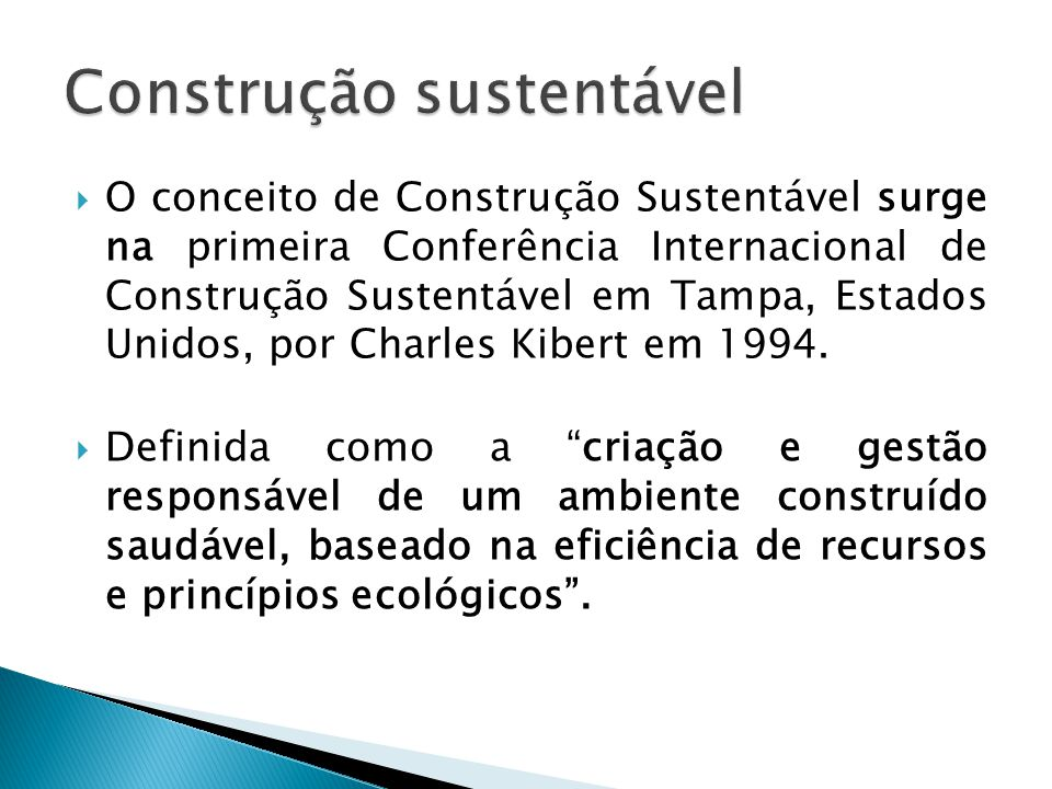  O conceito de Construção Sustentável surge na primeira Conferência Internacional de Construção Sustentável em Tampa, Estados Unidos, por Charles Kibert em 1994.