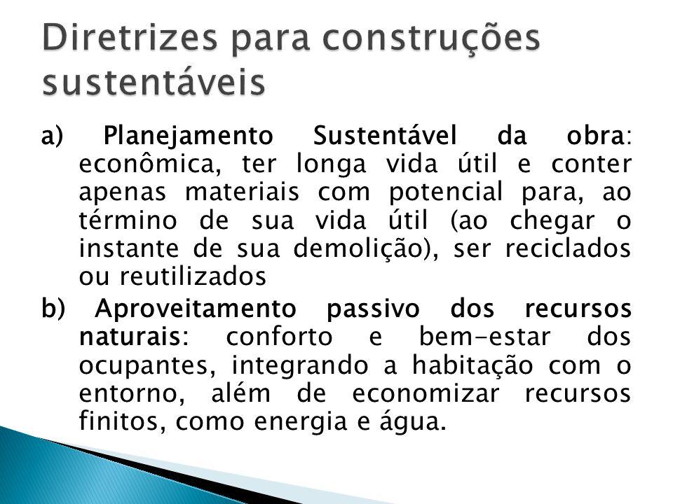 a) Planejamento Sustentável da obra: econômica, ter longa vida útil e conter apenas materiais com potencial para, ao término de sua vida útil (ao cheg