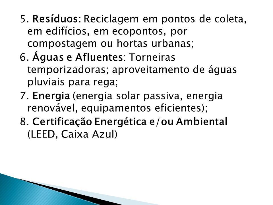 5. Resíduos: Reciclagem em pontos de coleta, em edifícios, em ecopontos, por compostagem ou hortas urbanas; 6. Águas e Afluentes: Torneiras temporizad