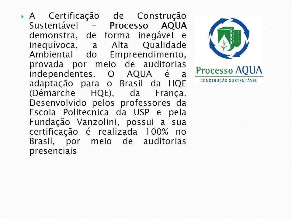 A Certificação de Construção Sustentável - Processo AQUA demonstra, de forma inegável e inequívoca, a Alta Qualidade Ambiental do Empreendimento, pr