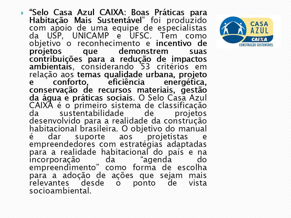 """ """"Selo Casa Azul CAIXA: Boas Práticas para Habitação Mais Sustentável"""" foi produzido com apoio de uma equipe de especialistas da USP, UNICAMP e UFSC."""