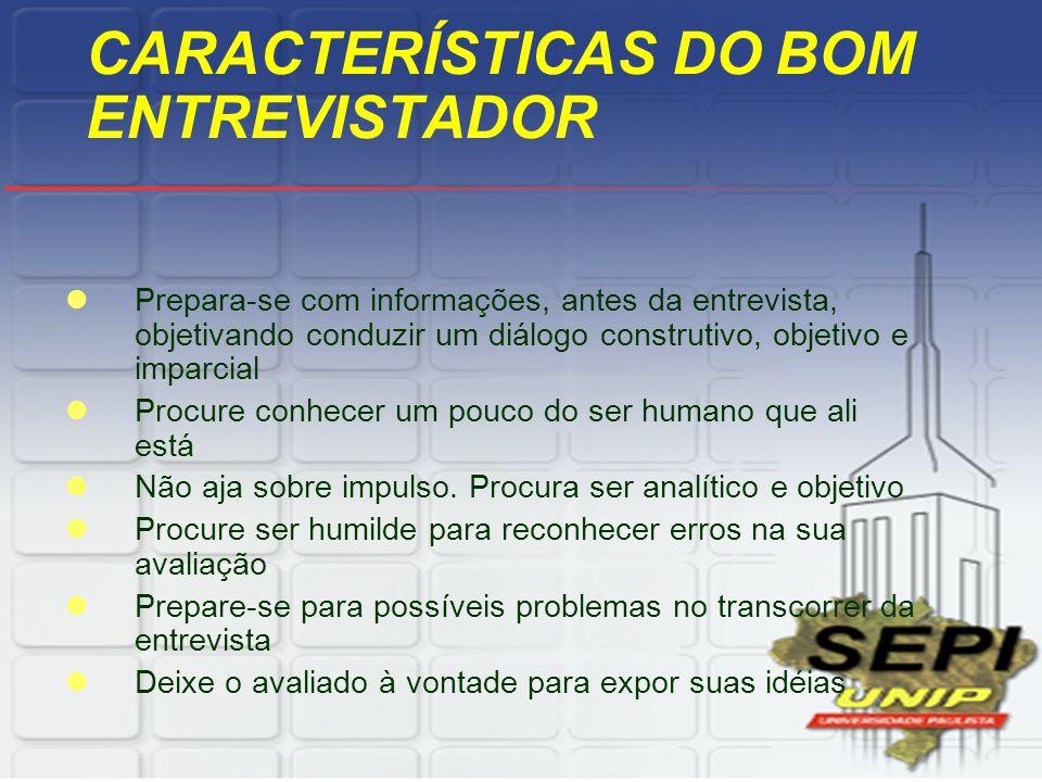 CARACTERÍSTICAS DO BOM ENTREVISTADOR Prepara-se com informações, antes da entrevista, objetivando conduzir um diálogo construtivo, objetivo e imparcia