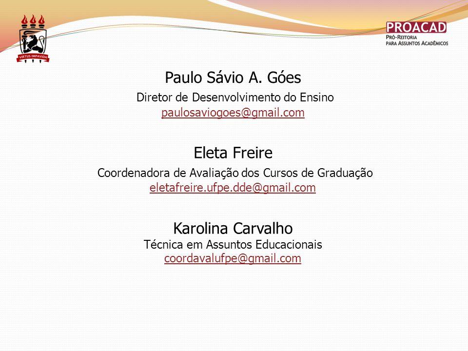 Paulo Sávio A. Góes Diretor de Desenvolvimento do Ensino paulosaviogoes@gmail.com Eleta Freire Coordenadora de Avaliação dos Cursos de Graduação eleta