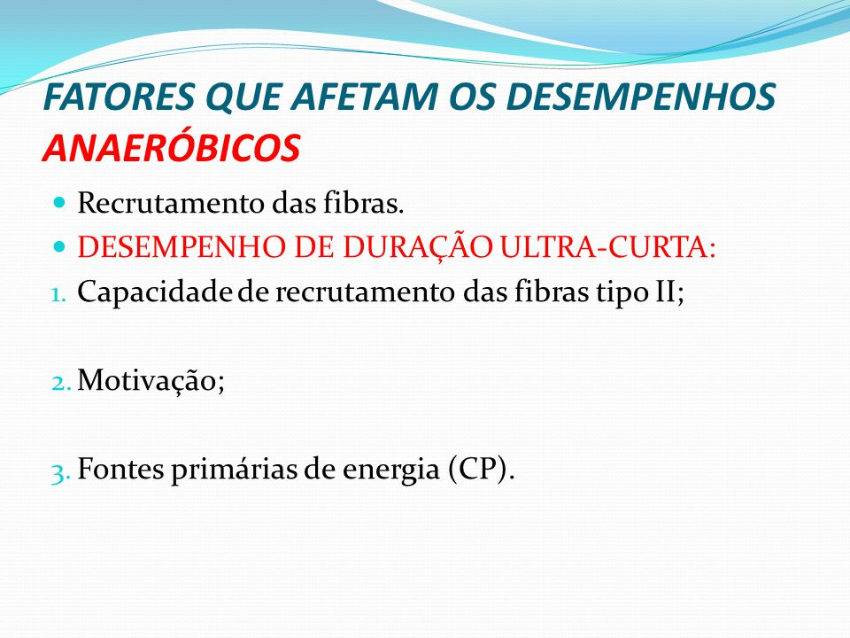 FATORES QUE AFETAM OS DESEMPENHOS ANAERÓBICOS Recrutamento das fibras. DESEMPENHO DE DURAÇÃO ULTRA-CURTA: 1. Capacidade de recrutamento das fibras tip