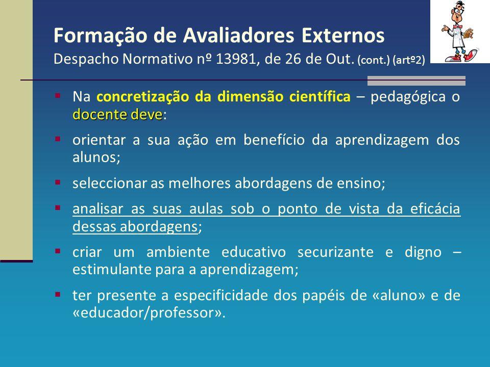 Formação de Avaliadores Externos Despacho Normativo nº 13981, de 26 de Out. (cont.) (artº2) docente deve  Na concretização da dimensão científica – p
