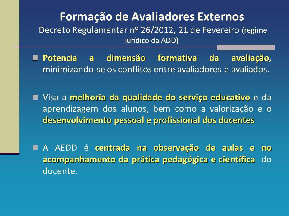 Formação de Avaliadores Externos Decreto Regulamentar nº 26/2012, 21 de Fevereiro (regime jurídico da ADD) Potencia a dimensão formativa da avaliação