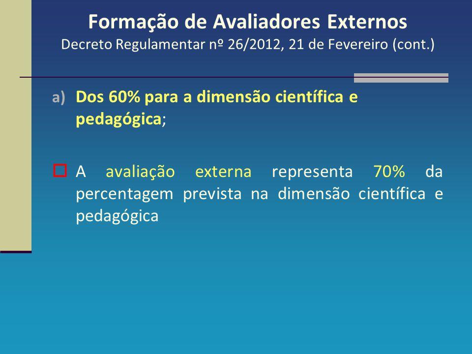 Formação de Avaliadores Externos Decreto Regulamentar nº 26/2012, 21 de Fevereiro (cont.) a) Dos 60% para a dimensão científica e pedagógica;  A aval