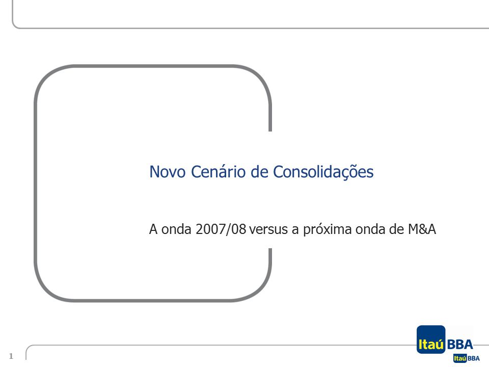 1Economics Perspectives in the Sugarcane Sector 2013/14 | Center-South Region | July 2013 Novo Cenário de Consolidações A onda 2007/08 versus a próxima onda de M&A